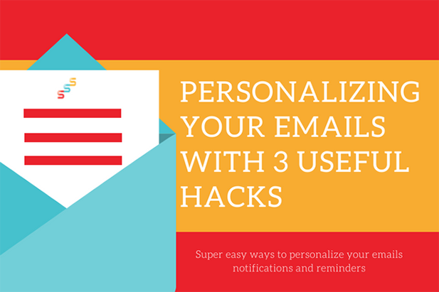 Personalizing your emails with 3 useful hacks